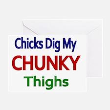 CHICKS DIG MY CHUNKY THIGHS 2 Greeting Card