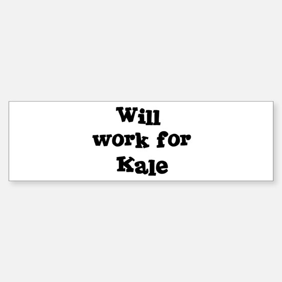 Will work for Kale Bumper Bumper Bumper Sticker