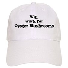 Will work for Oyster Mushroom Baseball Cap