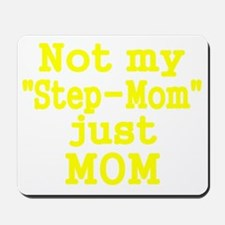 NOT MY STEP-MOM, JUST MOM 2 Mousepad