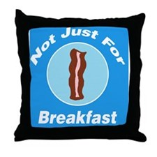 Not Just For Breakfast Bacon Throw Pillow