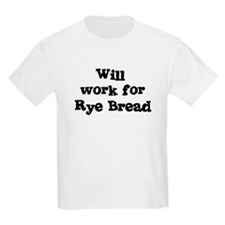 Will work for Rye Bread T-Shirt