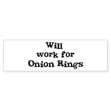 Will work for Onion Rings Bumper Bumper Sticker