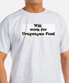 Will work for Uruguayan Food T-Shirt