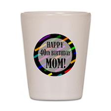 40th Birthday For Mom Shot Glass