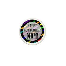 40th Birthday For Mom Mini Button