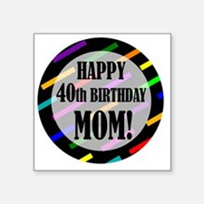 "40th Birthday For Mom Square Sticker 3"" x 3"""