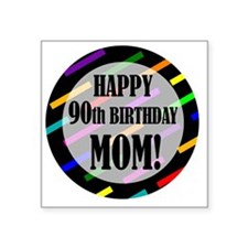 "90th Birthday For Mom Square Sticker 3"" x 3"""