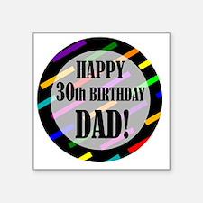 "30th Birthday For Dad Square Sticker 3"" x 3"""
