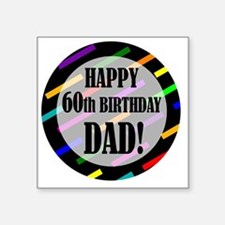 "60th Birthday For Dad Square Sticker 3"" x 3"""