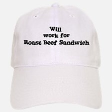 Will work for Roast Beef Sand Baseball Baseball Cap