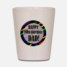 80th Birthday For Dad Shot Glass