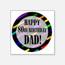 "80th Birthday For Dad Square Sticker 3"" x 3"""