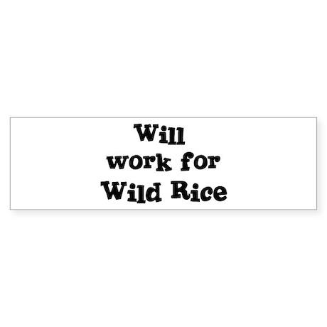 Will work for Wild Rice Bumper Sticker