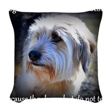 Dogs are better... Woven Throw Pillow