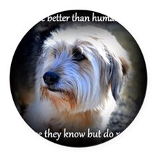 Dogs are better... Round Car Magnet