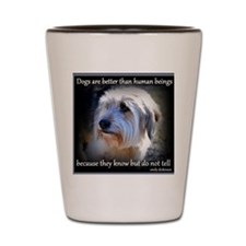 Dogs are better... Shot Glass