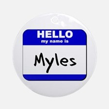 hello my name is myles  Ornament (Round)