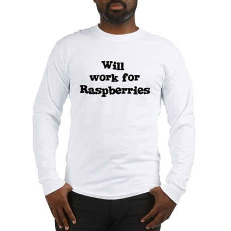 Will work for Raspberries Long Sleeve T-Shirt