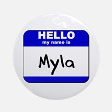 hello my name is myla  Ornament (Round)
