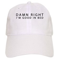 Damn Right Im Good in Bed I can Sleep for Days Baseball Cap