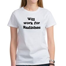 Will work for Radishes Tee