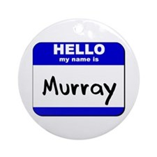 hello my name is murray  Ornament (Round)