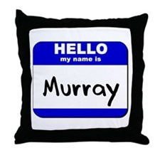 hello my name is murray  Throw Pillow