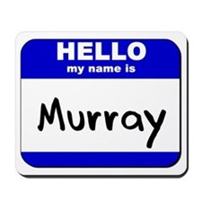 hello my name is murray  Mousepad