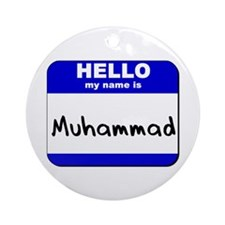hello my name is muhammad  Ornament (Round)