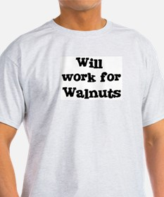 Will work for Walnuts T-Shirt