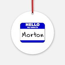hello my name is morton  Ornament (Round)