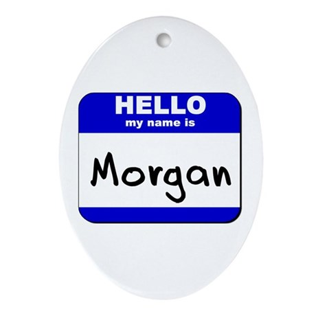 hello my name is morgan Oval Ornament