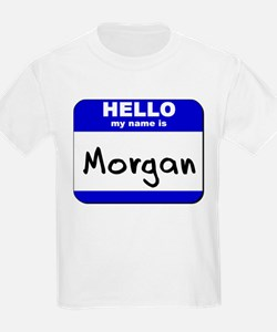 hello my name is morgan T-Shirt