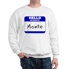 hello my name is monte Sweatshirt