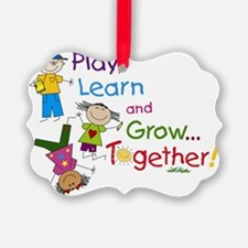 Play, Learn, Grow Together! Ornament