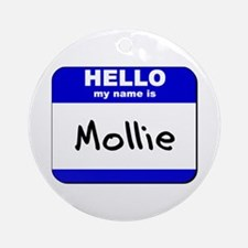 hello my name is mollie  Ornament (Round)