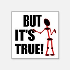 "but true Square Sticker 3"" x 3"""