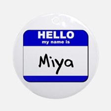 hello my name is miya  Ornament (Round)