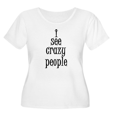 I see crazy people Women's Plus Size Scoop Neck T-