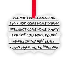 I WILL NOT COME HOME DRUNK Ornament