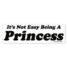 Its not easy being a Princess Bumper Sticker