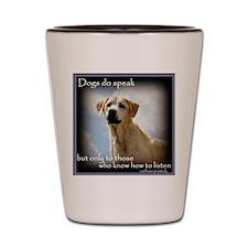 Dogs do Speak Shot Glass