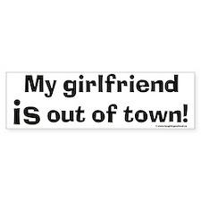 My girlfriend is out town! Bumper Sticker