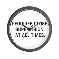 Requires Close Supervision Wall Clock