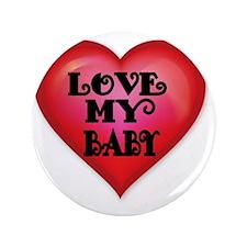 "LOVE MY BABY 3.5"" Button"