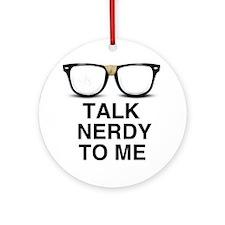 Talk Nerdy to Me. Round Ornament