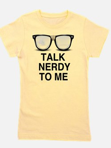 Talk Nerdy to Me. Girl's Tee