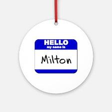 hello my name is milton  Ornament (Round)