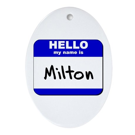 hello my name is milton Oval Ornament